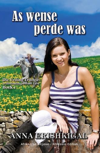 As Wense Perde Was (Afrikaanse uitgawe) - Die Veiling Trilogie: 'n Hedendaagse Jane Eyre 1 (Paperback)