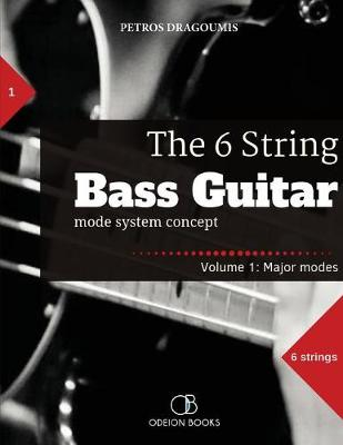 The 6 String Bass Guitar: Mode System Concept, Volume 1: Major Modes - 6 String Bass Guitar 1 (Paperback)