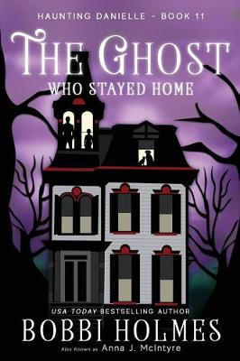 The Ghost Who Stayed Home - Haunting Danielle 11 (Paperback)