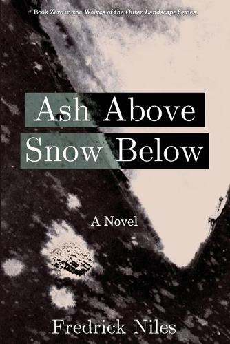 Ash Above, Snow Below - Wolves of the Outer Landscape (Paperback)