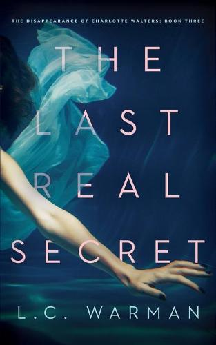 The Last Real Secret: A Mystery - Disappearance of Charlotte Walters 3 (Paperback)