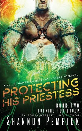 Protecting His Priestess: A Sci-Fi Gamer Friends-to-Lovers Romance - Looking for Group 2 (Paperback)