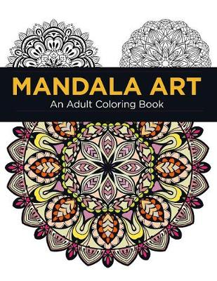 Mandala Art: An Adult Coloring Book: Mandala Coloring Book for Adult Relaxation and Stress Relief (Paperback)