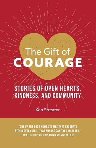 The Gift of Courage: Stories of Open Hearts, Kindness, and Community (Paperback)