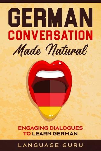 German Conversation Made Natural: Engaging Dialogues to Learn German (Paperback)