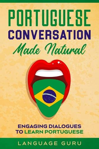 Portuguese Conversation Made Natural: Engaging Dialogues to Learn Por (Paperback)
