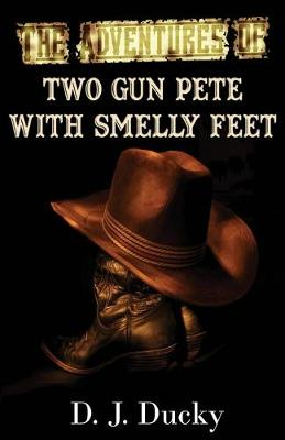 The Adventures of Two Gun Pete with Smelly Feet: The Collection (Paperback)