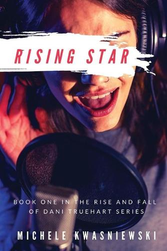 Rising Star: Book One in the Rise and Fall of Dani Truehart Series (Paperback)
