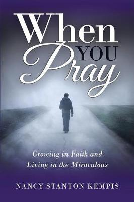 When You Pray: Growing in Faith and Living in the Miraculous (Paperback)