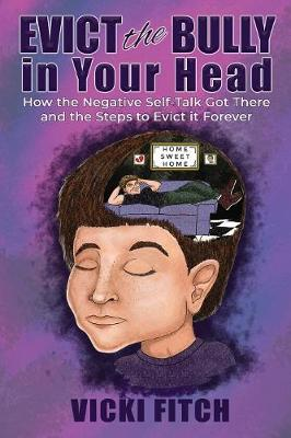 Evict the Bully in Your Head: How the Negative Self-Talk Got There and How to Evict it Forever - #12books12months 2 (Paperback)