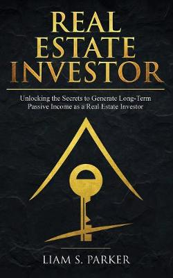 Real Estate Investor: Unlocking the Secrets to Generate Long-Term Passive Income as a Real Estate Investor - Real Estate Revolution (Paperback)