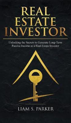 Real Estate Investor: Unlocking the Secrets to Generate Long-Term Passive Income as a Real Estate Investor - Real Estate Revolution (Hardback)