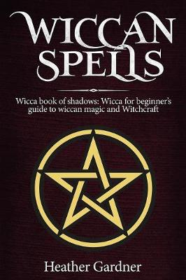 Wiccan Spells Wicca book of shadows: Wicca for Beginner's guide in Wiccan Magic and Witchcraft (Paperback)