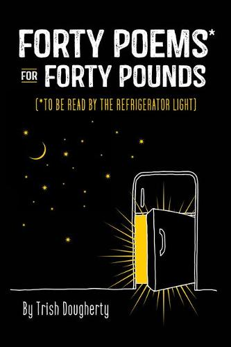 Forty Poems* for Forty Pounds: To Be Read by the Refrigerator Light (Hardback)