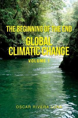 The Beginning of the End: Global Climatic Change Volume 1 (Paperback)