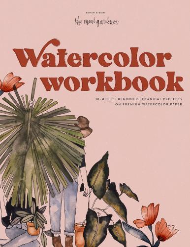Watercolor Workbook: 30-minute Beginner Botanical Projects on Premium Watercolor (Paperback)