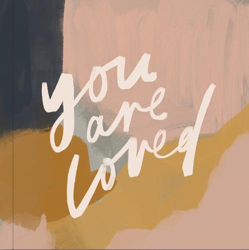 You Are Loved: Artwork and Inspirational Messages to Encourage Your Faith (Hardback)