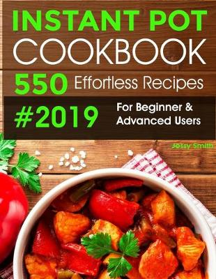Instant Pot Pressure Cooker Cookbook #2019-2020: 550 Effortless Recipes for Beginner & Advanced Users: (all New Instant Pot Recipes) (Paperback)