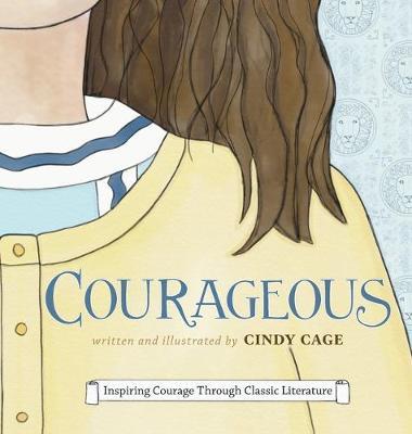 Courageous: Inspiring Courage Through Classic Literature (Hardback)