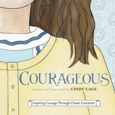 Courageous: Inspiring Courage Through Classic Literature (Paperback)