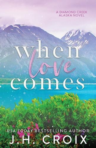 When Love Comes - Diamond Creek, Alaska 1 (Paperback)