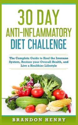 30 Day Anti- Inflammatory Challenge: The Complete Guide to Heal your Immune System, Restore your Overall Health, and Live a Healthier Lifestyle (Paperback)
