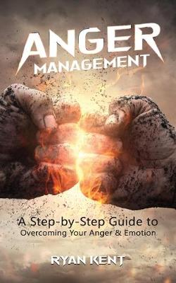Anger Management: A Step-by-Step Guide to Overcoming Your Anger & Emotion (Paperback)