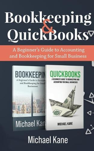 Bookkeeping and QuickBooks: A Beginner's Guide to Accounting and Bookkeeping for Small Business (Paperback)