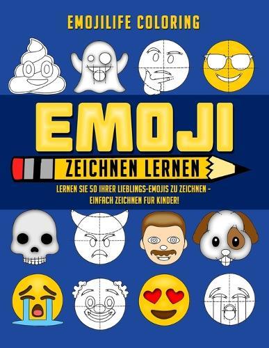 Emoji Zeichnen Lernen: Lernen Sie 50 Ihrer Lieblings-Emojis zu Zeichnen - Einfach Zeichnen fur Kinder! (Paperback)