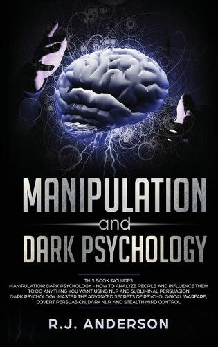Manipulation and Dark Psychology: 2 Manuscripts - How to Analyze People and Influence Them to Do Anything You Want ... NLP, and Dark Cognitive Behavioral Therapy (Hardback)