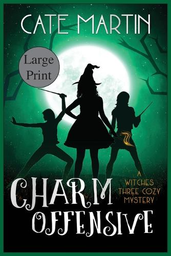 Charm Offensive: A Witches Three Cozy Mystery - The Witches Three Cozy Msyteries 6 (Paperback)