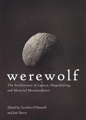 Werewolf: The Architecture of Lunacy, Shapeshifting, and Material Metamorphosis (Paperback)