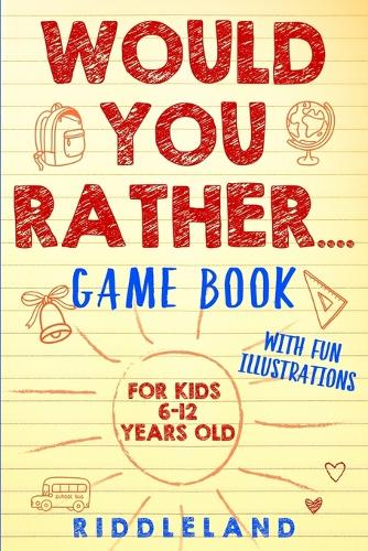 Would You Rather Game Book: For Kids 6-12 Years Old: The Book of Silly Scenarios, Challenging Choices, and Hilarious Situations the Whole Family Will Love (Game Book Gift Ideas) (Paperback)