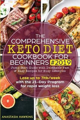 The Comprehensive Keto Diet Cookbook for Beginners: Jump Start Guide with Delectable Fast & Easy Recipes for Busy lifestyles - Lose up to 7ltb/week with the 21-Day Program for rapid weight loss (Paperback)