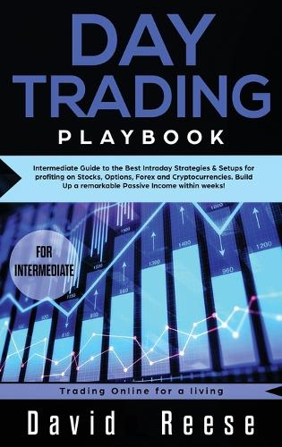 Day trading Playbook: Intermediate Guide to the Best Intraday Strategies & Setups for profiting on Stocks, Options, Forex and Cryptocurrencies. Build Up a remarkable Passive Income within weeks! - Trading Online for a Living 4 (Hardback)