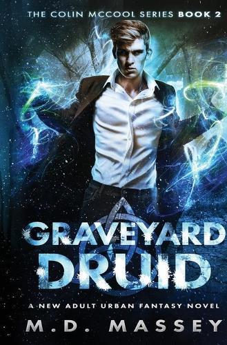 Graveyard Druid: A New Adult Urban Fantasy Novel - Colin McCool Paranormal Suspense 2 (Paperback)