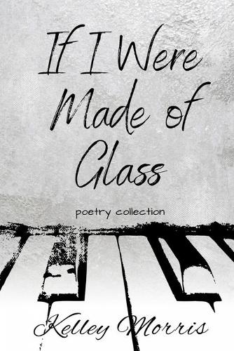 If I Were Made of Glass: Poetry Collection (Paperback)