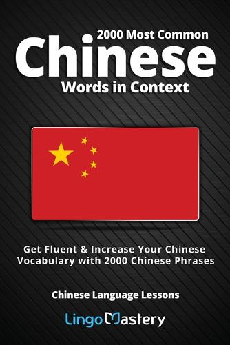 2000 Most Common Chinese Words in Context: Get Fluent & Increase Your Chinese Vocabulary with 2000 Chinese Phrases - Chinese Language Lessons (Paperback)