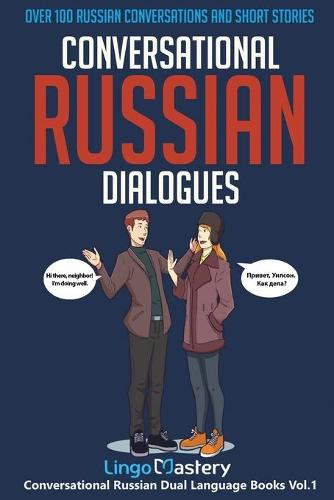 Conversational Russian Dialogues: Over 100 Russian Conversations and Short Stories - Conversational Russian Dual Language Books 1 (Paperback)