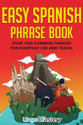 Easy Spanish Phrase Book: Over 1500 Common Phrases For Everyday Use And Travel (Paperback)