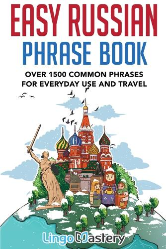 Easy Russian Phrase Book: Over 1500 Common Phrases For Everyday Use And Travel (Paperback)