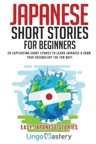 Japanese Short Stories for Beginners: 20 Captivating Short Stories to Learn Japanese & Grow Your Vocabulary the Fun Way! - Easy Japanese Stories (Paperback)