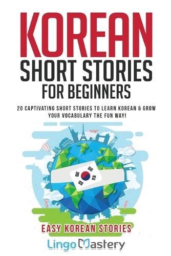 Korean Short Stories for Beginners: 20 Captivating Short Stories to Learn Korean & Grow Your Vocabulary the Fun Way! - Easy Korean Stories (Paperback)