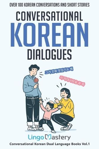 Conversational Korean Dialogues: Over 100 Korean Conversations and Short Stories - Conversational Korean Dual Language Books 1 (Paperback)