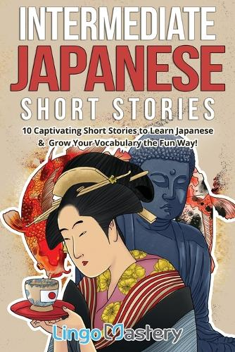 Intermediate Japanese Short Stories: 10 Captivating Short Stories to Learn Japanese & Grow Your Vocabulary the Fun Way! - Intermediate Japanese Stories (Paperback)