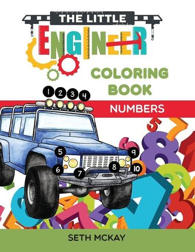 The Little Engineer Coloring Book - Numbers: Fun and Educational Numbers Coloring Book for Toddler and Preschool Children - Little Engineer Coloring Book 1 (Paperback)