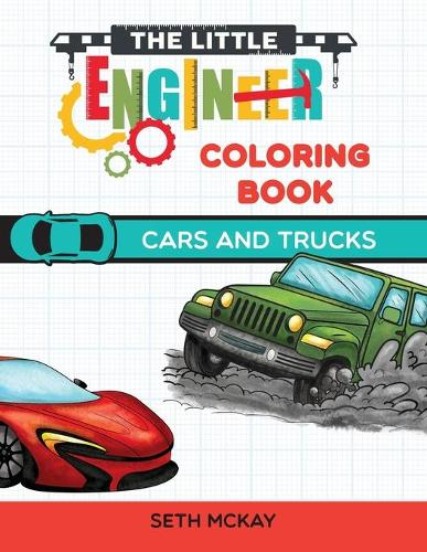 The Little Engineer Coloring Book - Cars and Trucks: Fun and Educational Cars Coloring Book for Preschool and Elementary Children - Little Engineer Coloring Book 3 (Paperback)
