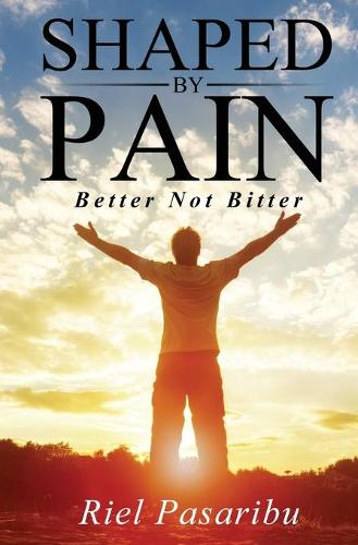 Shaped By Pain: Better Not Bitter (Paperback)