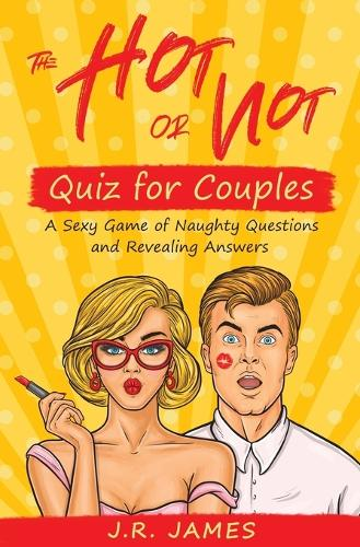The Hot or Not Quiz for Couples: A Sexy Game of Naughty Questions and Revealing Answers - Hot and Sexy Games 4 (Paperback)