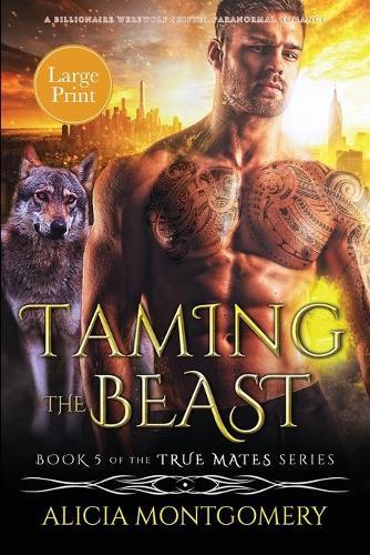 Taming the Beast (Large Print): A Billionaire Werewolf Shifter Paranormal Romance - True Mates 5 (Paperback)
